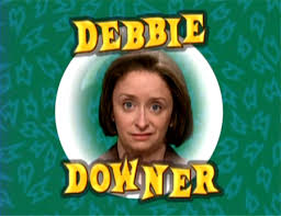 Womp. Womp. Who was I dining with? Debbie Downer?